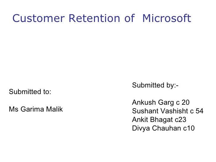 Customer Retention of  Microsoft Submitted by:- Ankush Garg c 20 Sushant Vashisht c 54 Ankit Bhagat c23 Divya Chauhan c10 ...