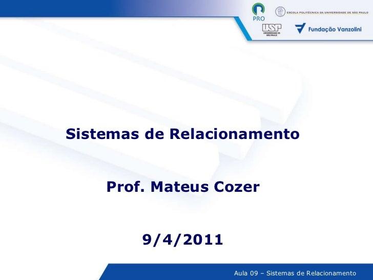 Sistemas de Relacionamento Prof. Mateus Cozer 9/4/2011
