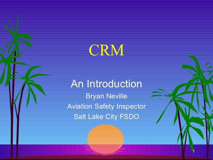CRM An Introduction Bryan Neville Aviation Safety Inspector Salt Lake City FSDO