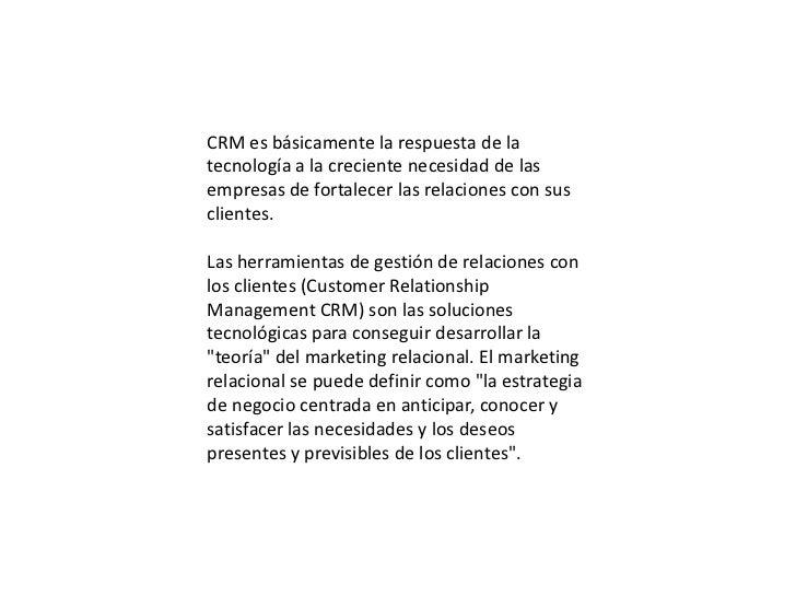 CRM es básicamente la respuesta de latecnología a la creciente necesidad de lasempresas de fortalecer las relaciones con s...