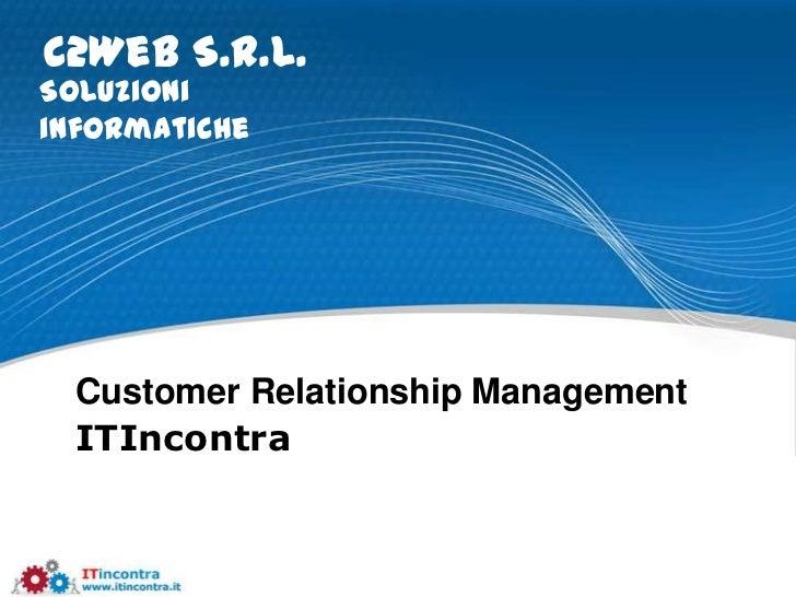 C2Web S.r.l.Soluzioniinformatiche  Customer Relationship Management  ITIncontra