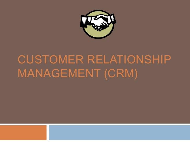 CUSTOMER RELATIONSHIPMANAGEMENT (CRM)
