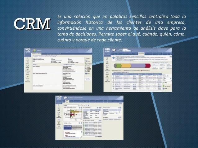 Es una solución que en palabras sencillas centraliza toda laCRM   información histórica de los clientes de una empresa,   ...