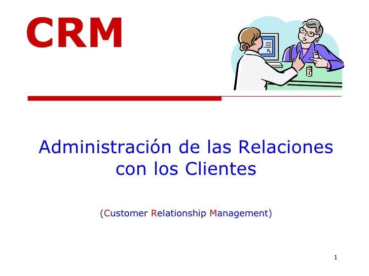 Administración de las Relaciones con los Clientes ( C ustomer  R elationship   M anagement) CRM