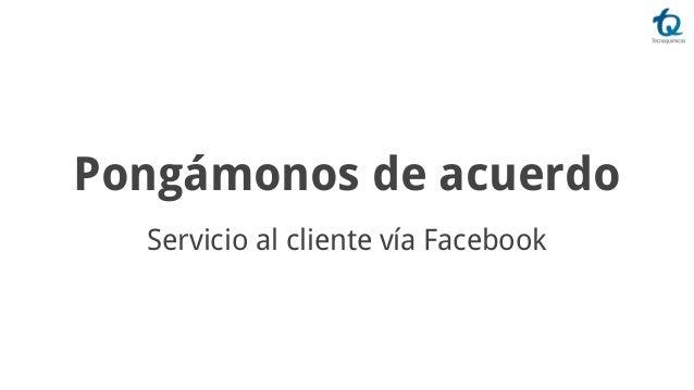 Pongámonos de acuerdo Servicio al cliente vía Facebook