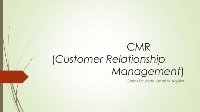 CMR (Customer Relationship Management) Carlos Eduardo Jimenez Aguilar