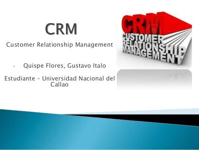 Customer Relationship Management  •  Quispe Flores, Gustavo Italo  Estudiante – Universidad Nacional del Callao