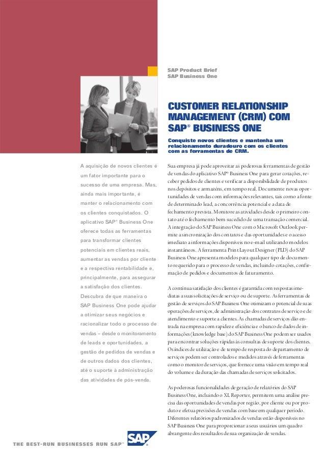 CUSTOMER RELATIONSHIP MANAGEMENT (CRM) COM SAP® BUSINESS ONE Conquiste novos clientes e mantenha um relacionamento duradou...