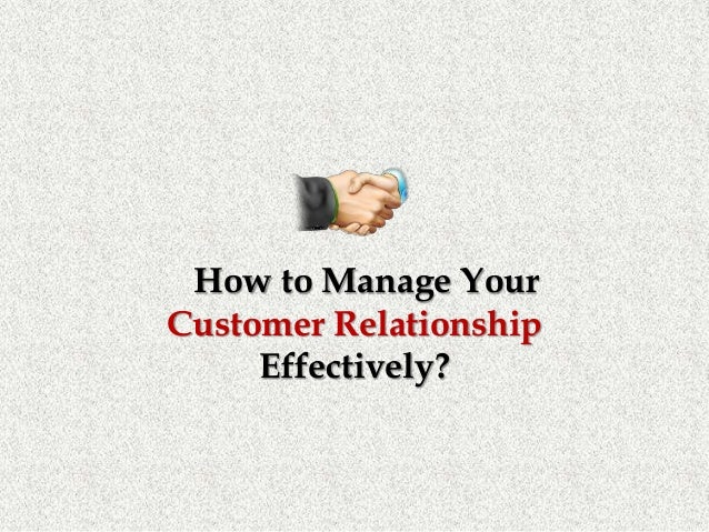 How to Manage Your Customer Relationship Effectively?