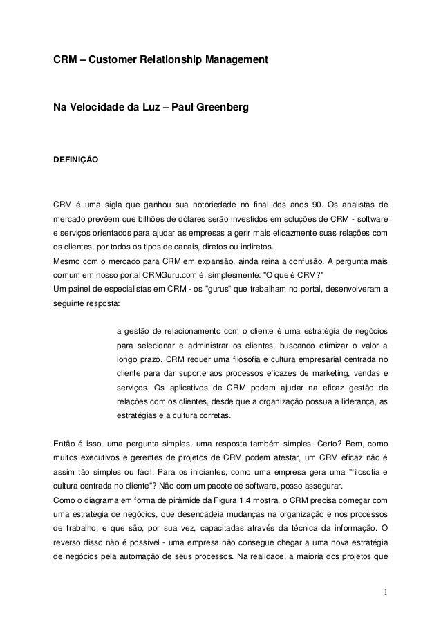 1 CRM – Customer Relationship Management Na Velocidade da Luz – Paul Greenberg DEFINIÇÃO CRM é uma sigla que ganhou sua no...