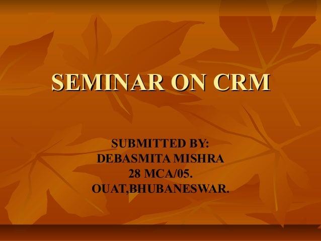 SSEEMMIINNAARR OONN CCRRMM  SUBMITTED BY:  DEBASMITA MISHRA  28 MCA/05.  OUAT,BHUBANESWAR.