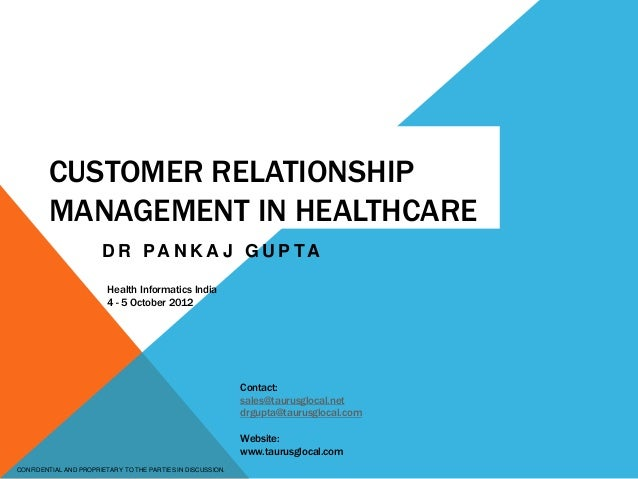CONFIDENTIAL AND PROPRIETARY TO THE PARTIES IN DISCUSSION. CUSTOMER RELATIONSHIP MANAGEMENT IN HEALTHCARE D R PA N K A J G...