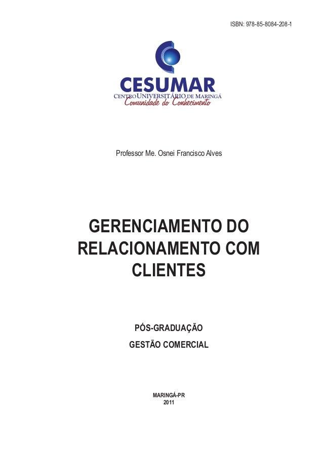 GERENCIAMENTO DO RELACIONAMENTO COM CLIENTES PÓS-graduação GESTÃO COMERCIAL MARINGÁ-pr 2011 Professor Me. Osnei Francisco ...