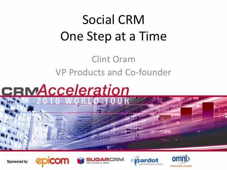 Social CRMOne Step at a Time<br />Clint Oram<br />VP Products and Co-founder<br />