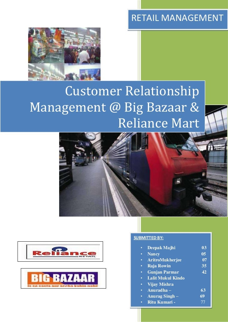 RETAIL MANAGEMENT    Customer RelationshipManagement @ Big Bazaar &            Reliance Mart               SUBMITTED BY:  ...