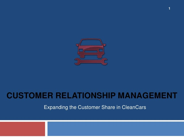 Customer Relationship Management<br />Expanding the Customer Share in CleanCars<br />1<br />