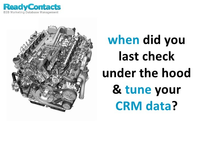 when  did you last check under the hood &  tune  your  CRM data ?