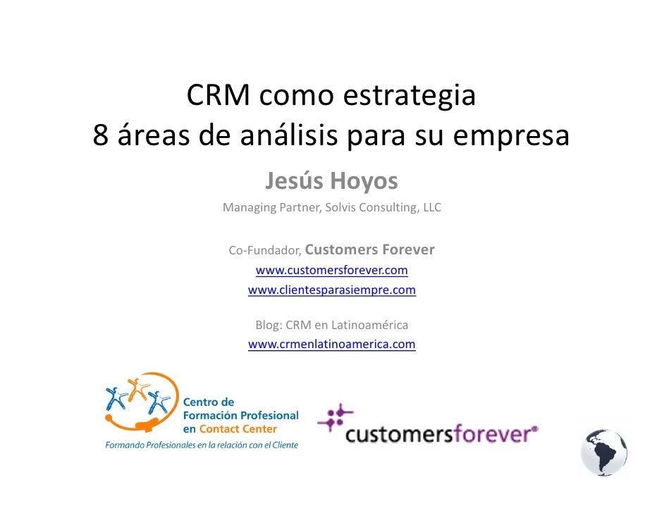 CRMcomoestrategia 8áreasdeanálisisparasuempresa                 JesúsHoyos          Managing Partner,Solvis Cons...