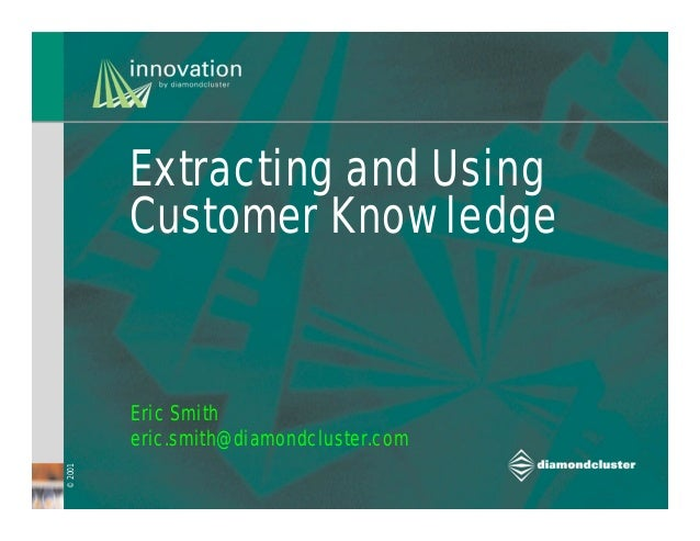 Extracting and Using         Customer Knowledge         Eric Smith         eric.smith@diamondcluster.com© 2001