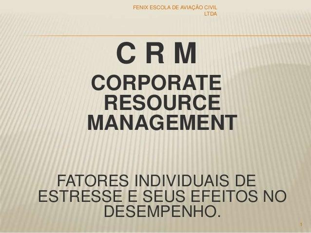 C R M CORPORATE RESOURCE MANAGEMENT FATORES INDIVIDUAIS DE ESTRESSE E SEUS EFEITOS NO DESEMPENHO. FENIX ESCOLA DE AVIAÇÃO ...