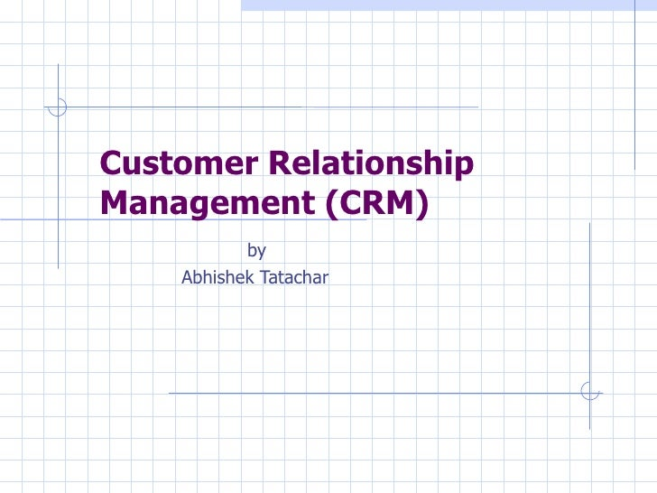 Customer Relationship Management (CRM) by Abhishek Tatachar