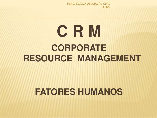 C R M CORPORATE RESOURCE MANAGEMENT FATORES HUMANOS 1 FENIX ESCOLA DE AVIAÇÃO CIVIL LTDA