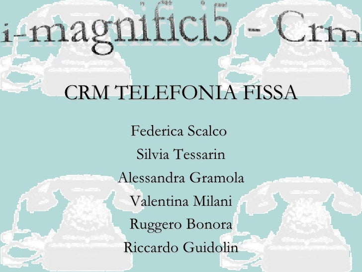 CRM TELEFONIA FISSA Federica Scalco  Silvia Tessarin Alessandra Gramola Valentina Milani Ruggero Bonora Riccardo Guidolin