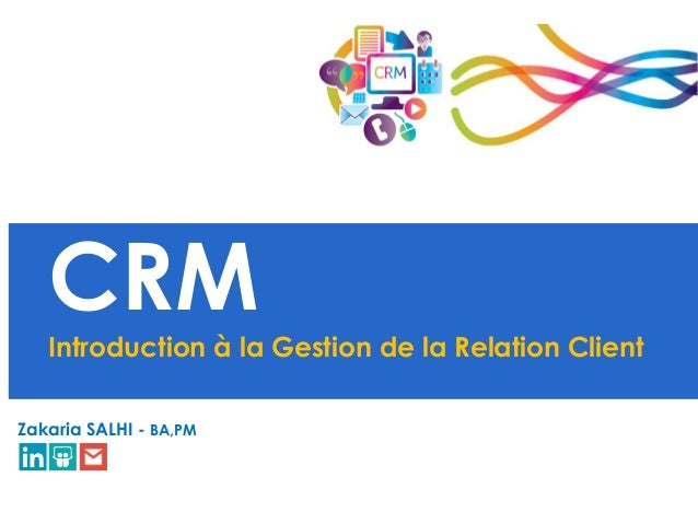 CRM Introduction à la Gestion de la Relation Client Zakaria SALHI - BA,PM
