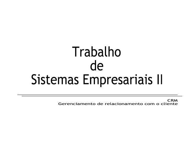 Trabalho de  Sistemas Empresariais II CRM  Gerenciamento de relacionamento com o cliente
