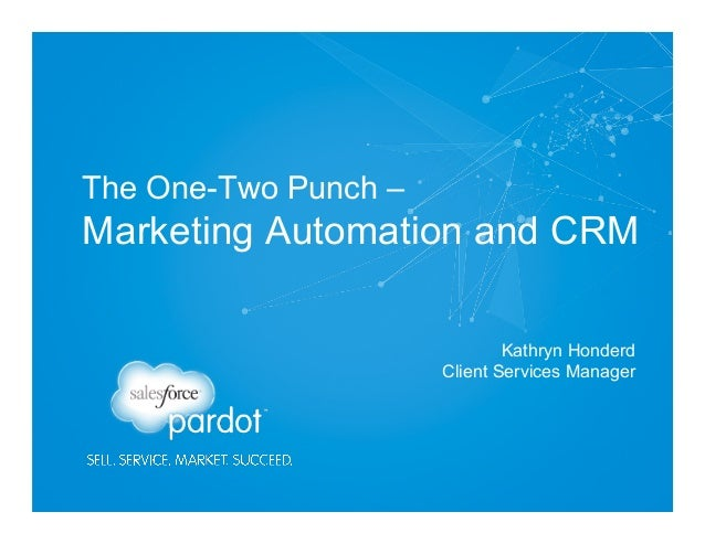 The One-Two Punch – Marketing Automation and CRM Kathryn Honderd Client Services Manager