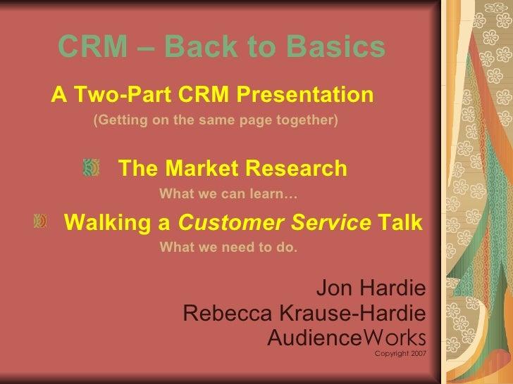 CRM – Back to Basics <ul><li>A Two-Part CRM Presentation  </li></ul><ul><li>(Getting on the same page together) </li></ul>...