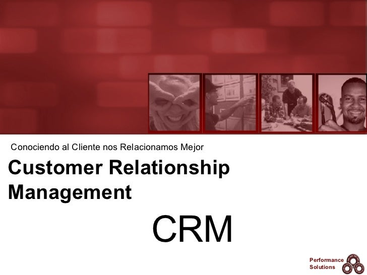 Customer Relationship Management Conociendo al Cliente nos Relacionamos Mejor CRM