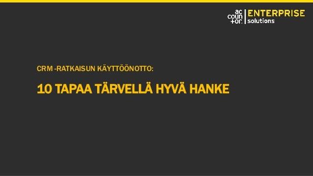 CRM -RATKAISUN KÄYTTÖÖNOTTO: 10 TAPAA TÄRVELLÄ HYVÄ HANKE