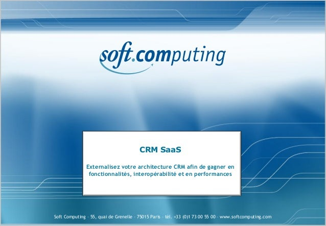Soft Computing – 55, quai de Grenelle – 75015 Paris – tél. +33 (0)1 73 00 55 00 – www.softcomputing.comCRM SaaSExternalise...