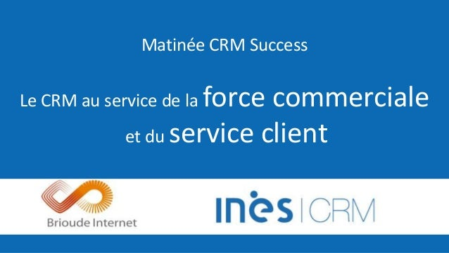 Matinée CRM Success Le CRM au service de la force commerciale et du service client