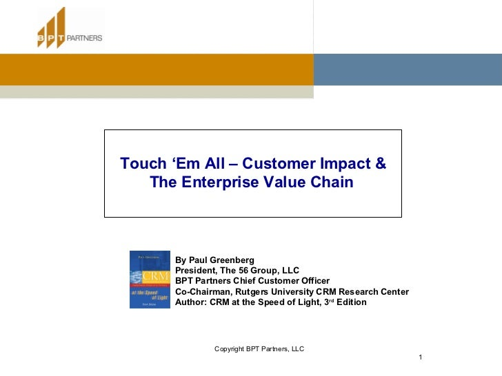 Touch 'Em All – Customer Impact & The Enterprise Value Chain   By Paul Greenberg President, The 56 Group, LLC BPT Partners...