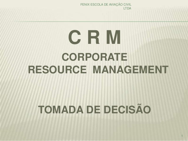 C R M CORPORATE RESOURCE MANAGEMENT TOMADA DE DECISÃO FENIX ESCOLA DE AVIAÇÃO CIVIL LTDA 1