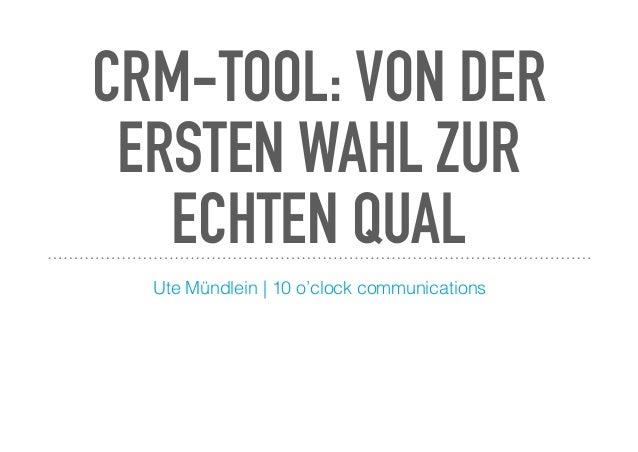 CRM-TOOL: VON DER ERSTEN WAHL ZUR ECHTEN QUAL Ute Mündlein | 10 o'clock communications