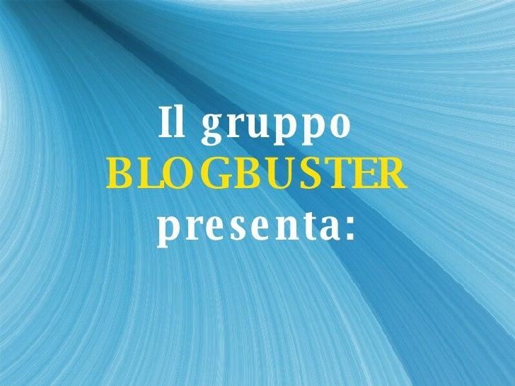 Il gruppo BLOGBUSTER presenta: