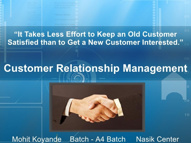 """ It Takes Less Effort to Keep an Old Customer Satisfied than to Get a New Customer Interested."" Customer Relationship Man..."