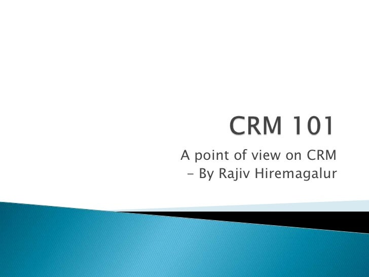 A point of view on CRM - By Rajiv Hiremagalur