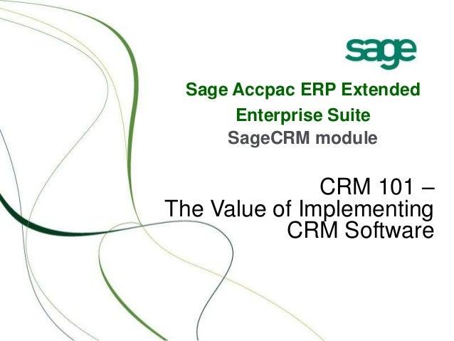 Sage Accpac ERP Extended Enterprise Suite SageCRM module CRM 101 – The Value of Implementing CRM Software