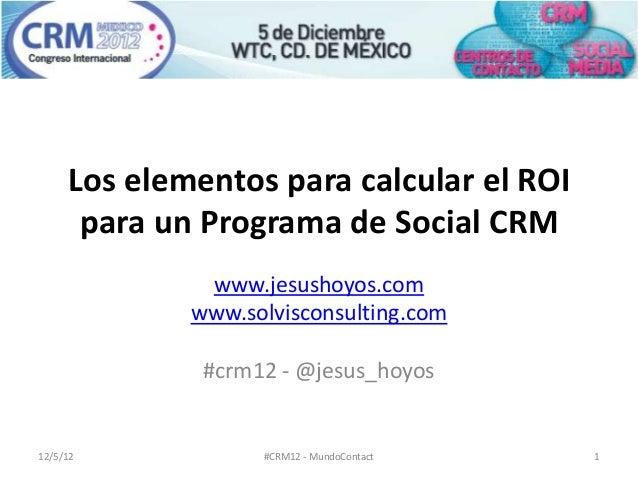 Los elementos para calcular el ROI      para un Programa de Social CRM              www.jesushoyos.com             www.sol...