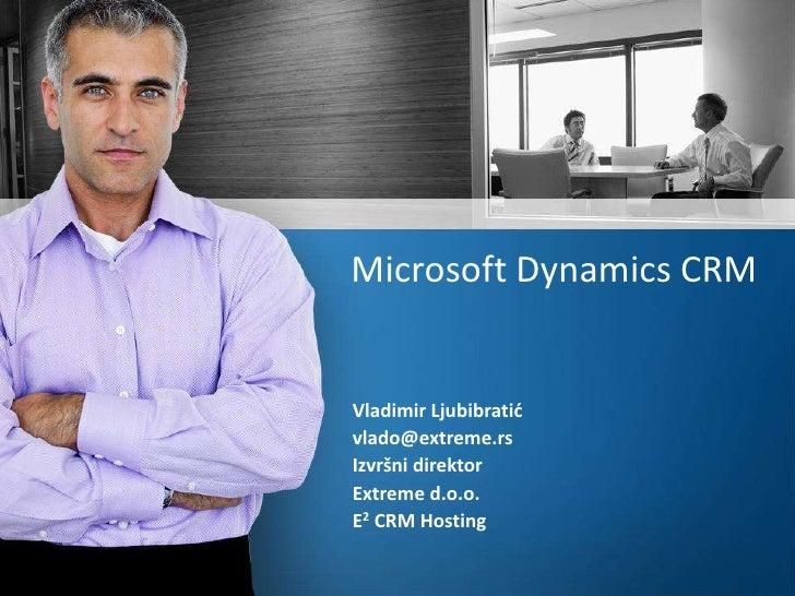 Microsoft Dynamics CRM<br />Vladimir Ljubibratić<br />vlado@extreme.rs<br />Izvršni direktor<br />Extreme d.o.o.<br />E2 C...