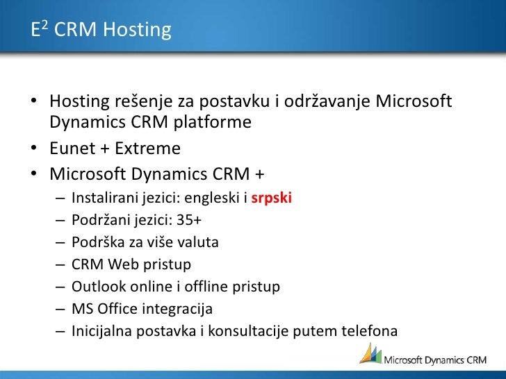 E2 CRM Hosting<br />Hosting rešenje za postavku i održavanje Microsoft Dynamics CRM platforme<br />Eunet + Extreme<br />Mi...