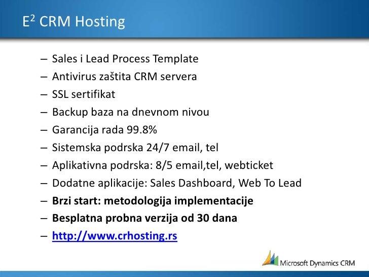E2 CRM Hosting<br />Sales i Lead Process Template <br />Antivirus zaštita CRM servera<br />SSL sertifikat<br />Backup baza...
