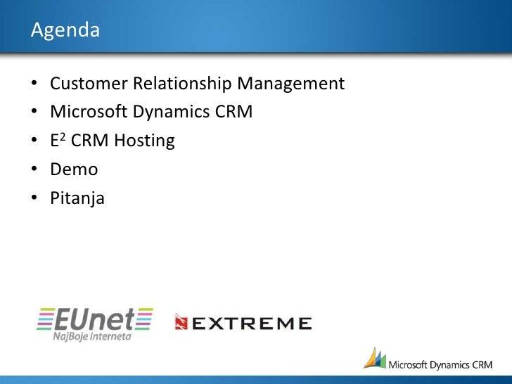 Agenda<br />Customer Relationship Management<br />Microsoft Dynamics CRM<br />E2 CRM Hosting<br />Demo<br />Pitanja<br />