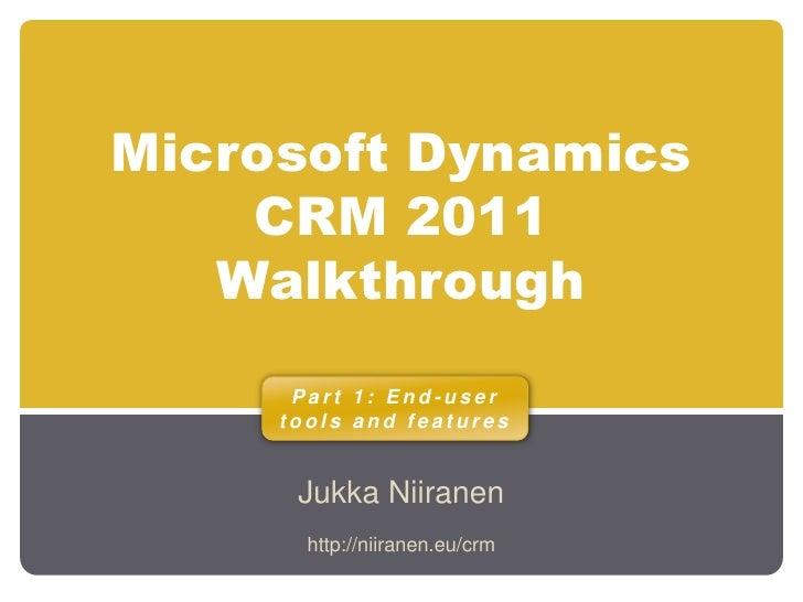 Microsoft Dynamics CRM 2011 Walkthrough<br />Jukka Niiranen<br />Part 1: End-user tools and features<br />http://niiranen....