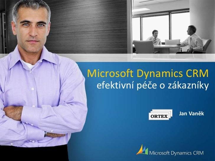 Microsoft Dynamics CRM efektivní péče o zákazníky                    Jan Vaněk