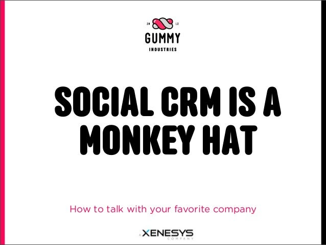 SOCIAL CRM IS A MONKEY HAT How to talk with your favorite company